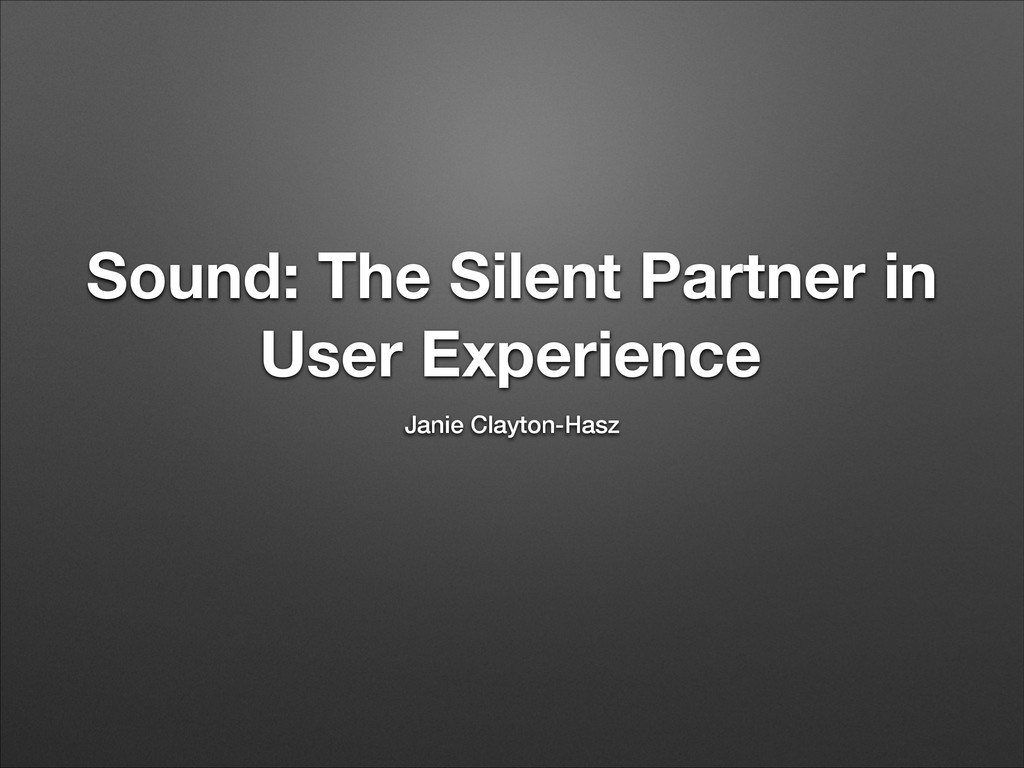 Sound: The Silent Partner in User Experience Ja...