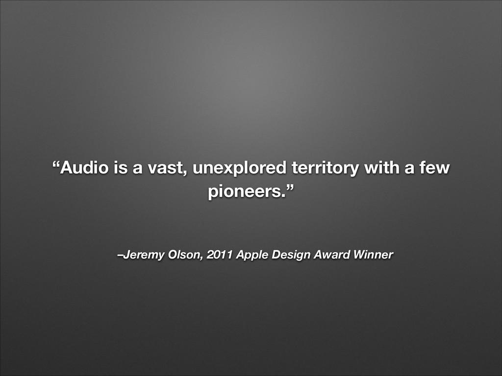 "–Jeremy Olson, 2011 Apple Design Award Winner ""..."