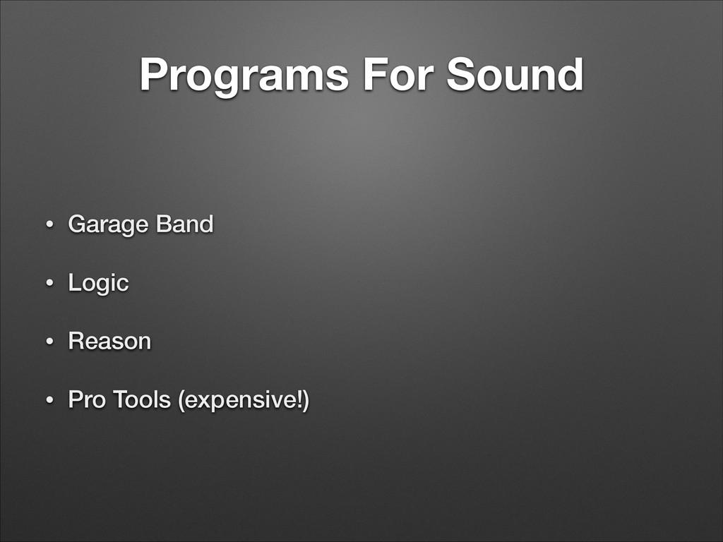 Programs For Sound • Garage Band • Logic • Reas...