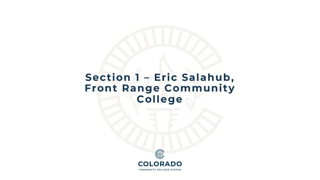 Section 1 – Eric Salahub, Front Range Community...