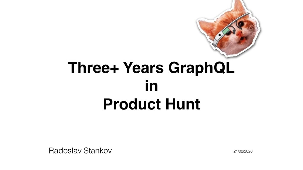 Three+ Years GraphQL in Product Hunt Radoslav S...