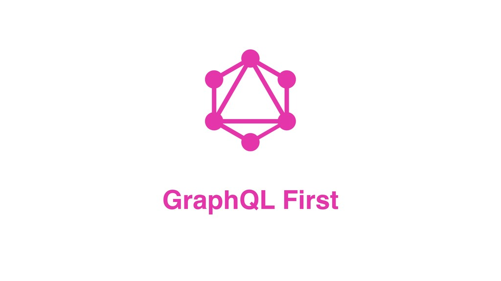 GraphQL First