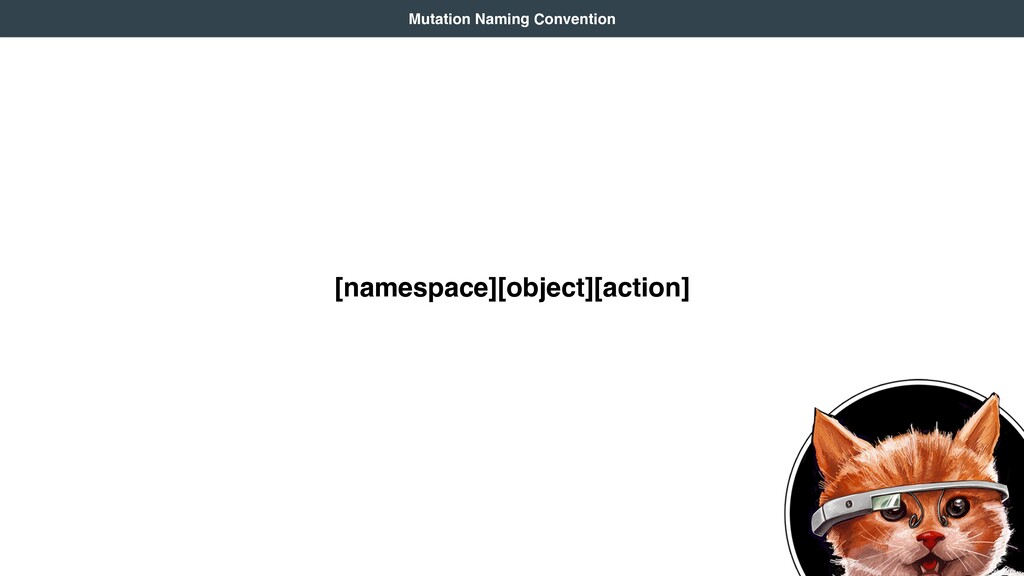[namespace][object][action] Mutation Naming Con...