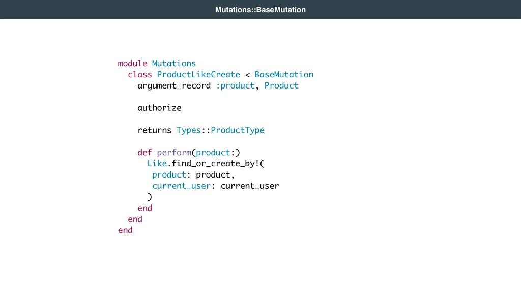 module Mutations class ProductLikeCreate < Base...