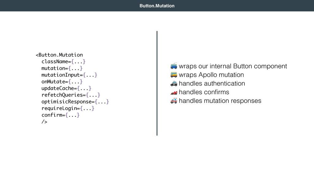 Button.Mutation  wraps our internal Button comp...