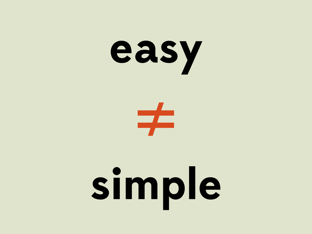 easy ≠ simple