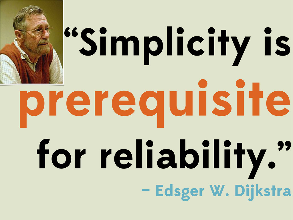 """Simplicity is prerequisite for reliability."" —..."