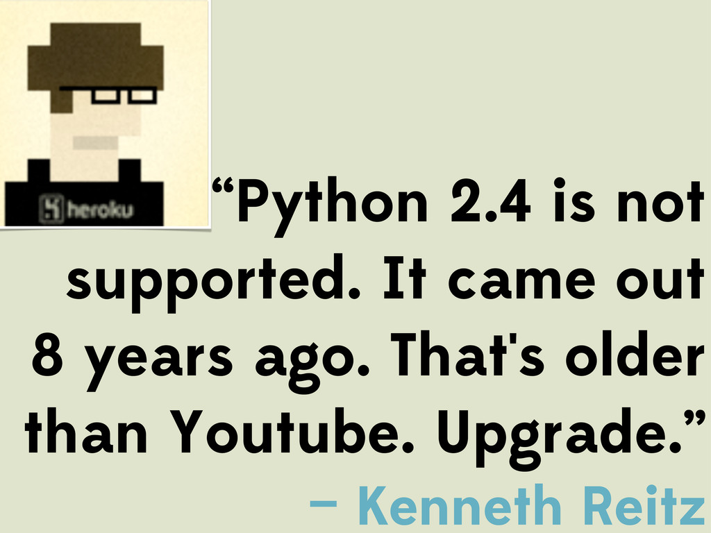 """Python 2.4 is not supported. It came out 8 yea..."