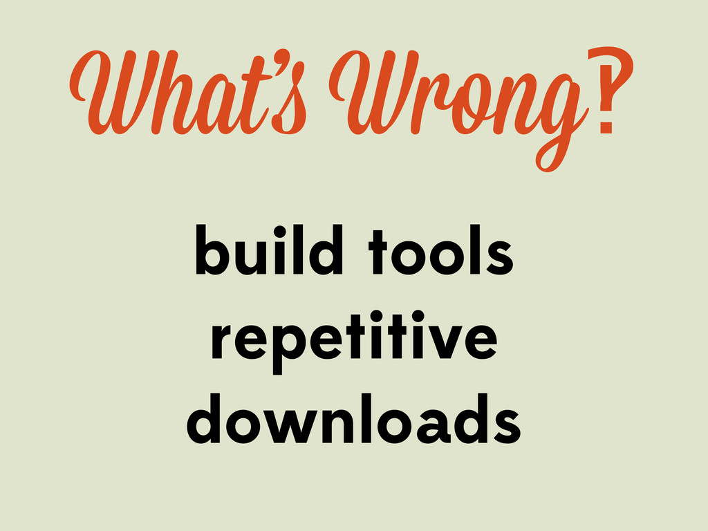 build tools repetitive downloads What' Wrong‽