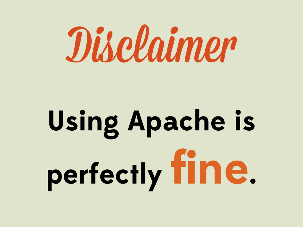 Disclaime Using Apache is perfectly fine.