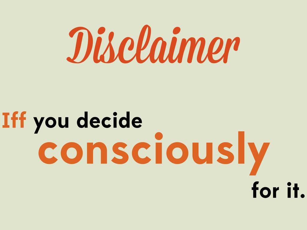 Iff you decide consciously for it. Disclaime