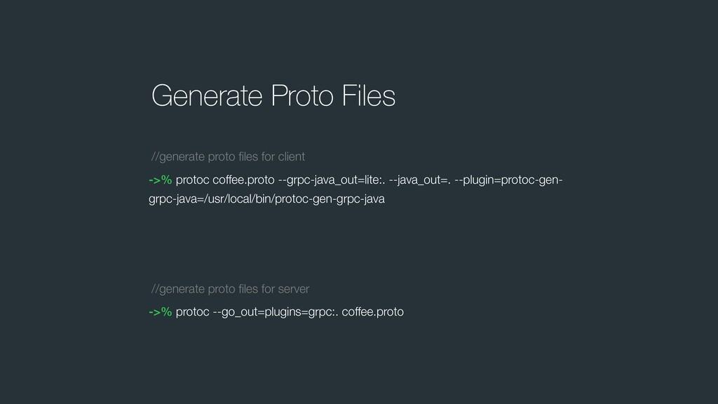 ->% protoc coffee.proto --grpc-java_out=lite:. ...