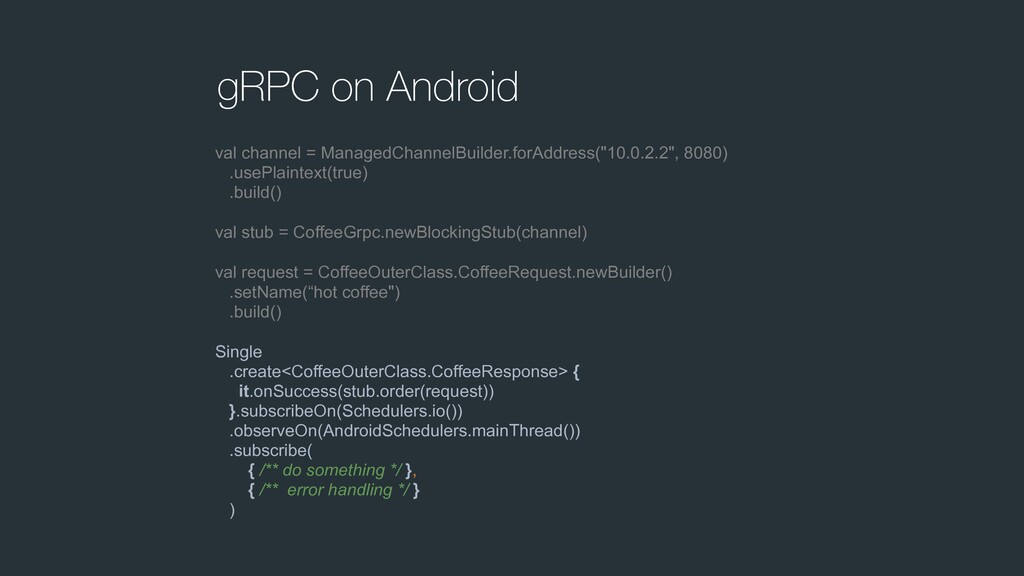 gRPC on Android val channel = ManagedChannelBui...