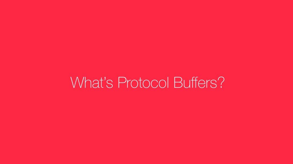 What's Protocol Buffers?