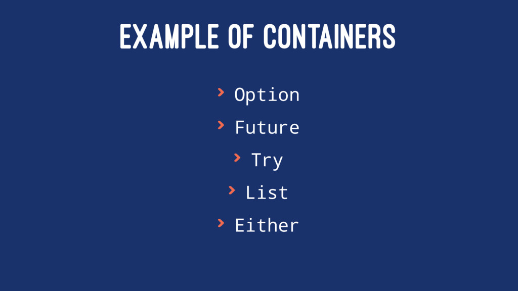 EXAMPLE OF CONTAINERS > Option > Future > Try >...