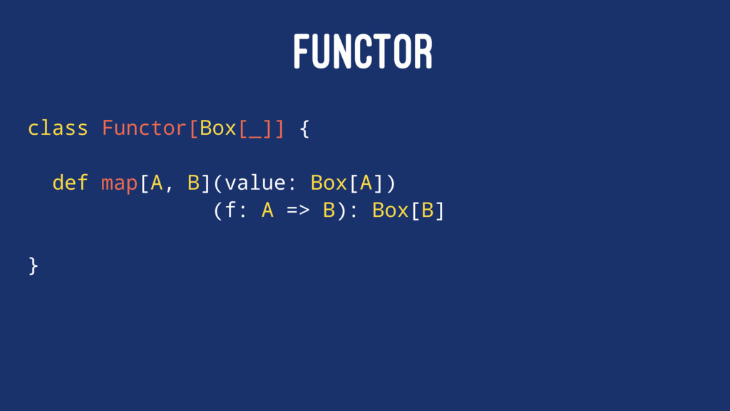 FUNCTOR class Functor[Box[_]] { def map[A, B](v...