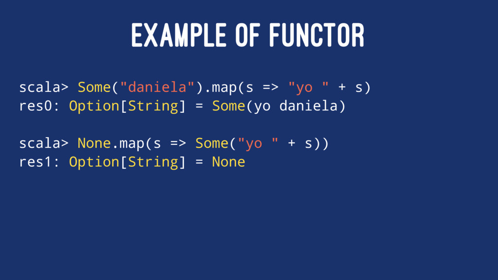 "EXAMPLE OF FUNCTOR scala> Some(""daniela"").map(s..."