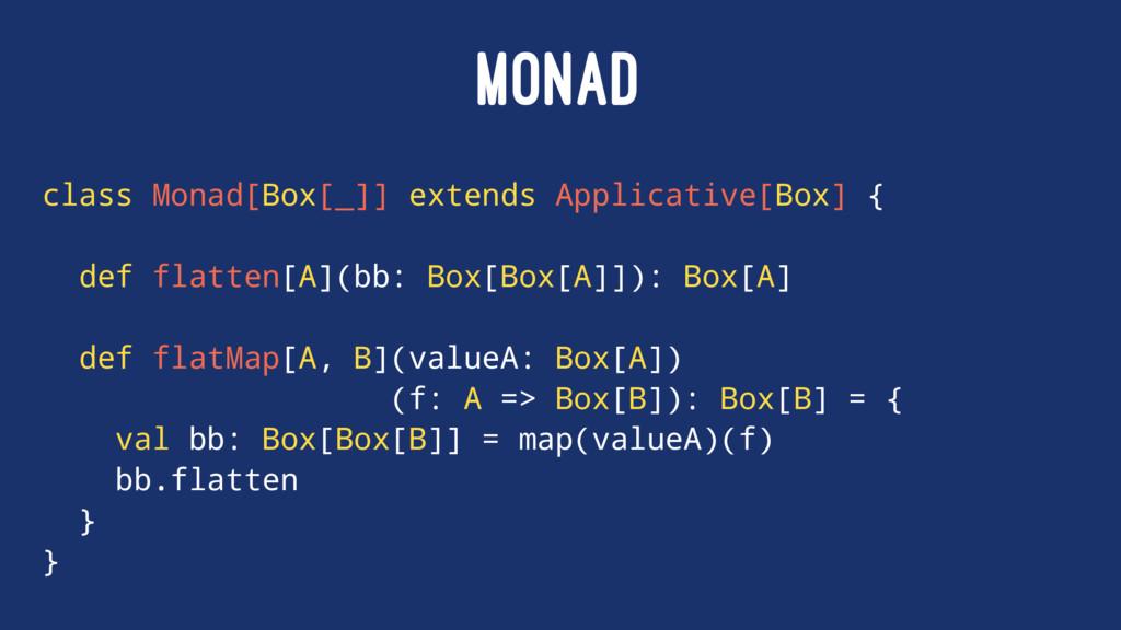 MONAD class Monad[Box[_]] extends Applicative[B...