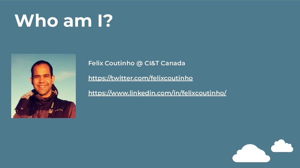 Who am I? Felix Coutinho @ CI&T Canada https://...