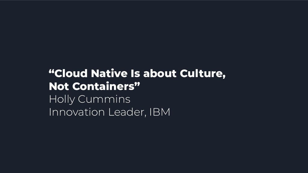 """""""Cloud Native Is about Culture, Not Containers""""..."""