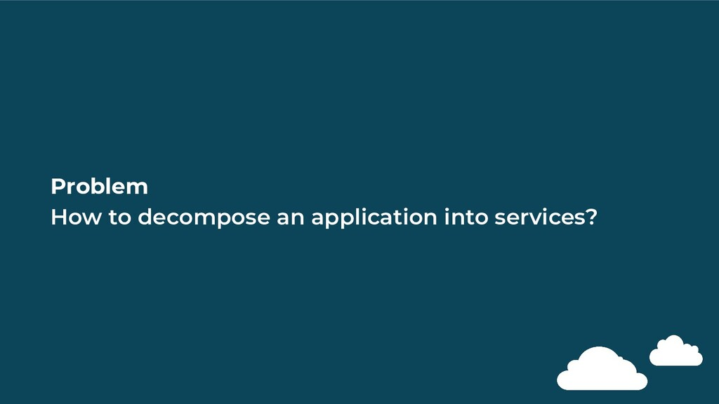 Problem How to decompose an application into se...