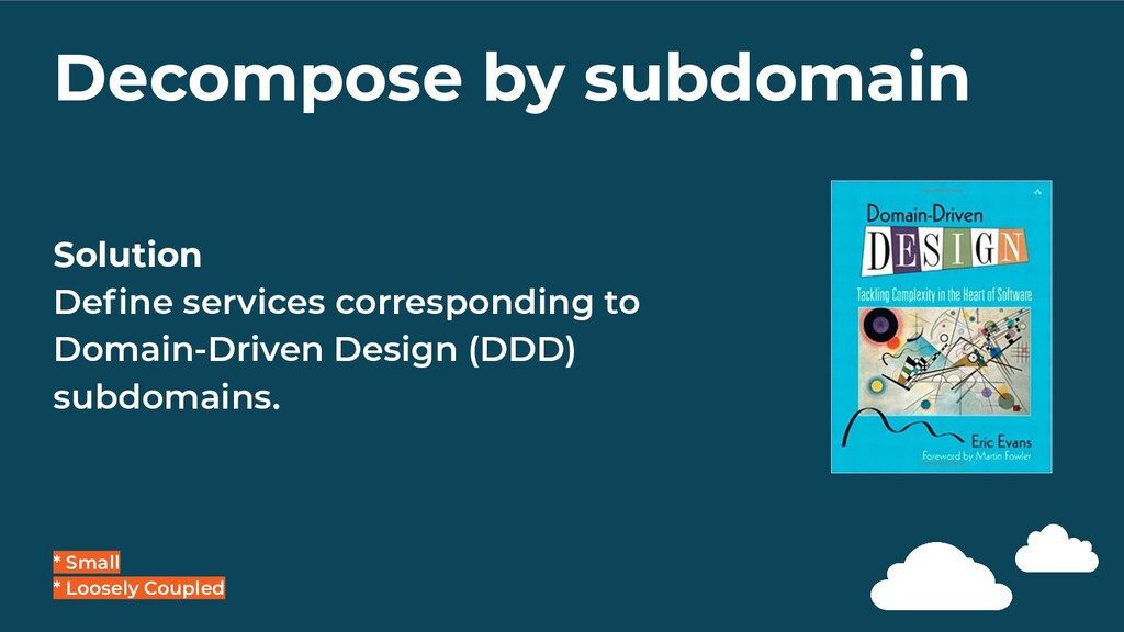 Decompose by subdomain * Small * Loosely Couple...