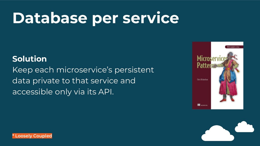 Database per service * Loosely Coupled Solution...