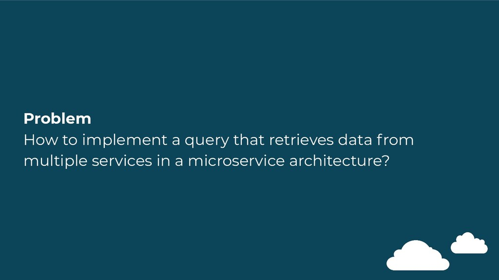 Problem How to implement a query that retrieves...