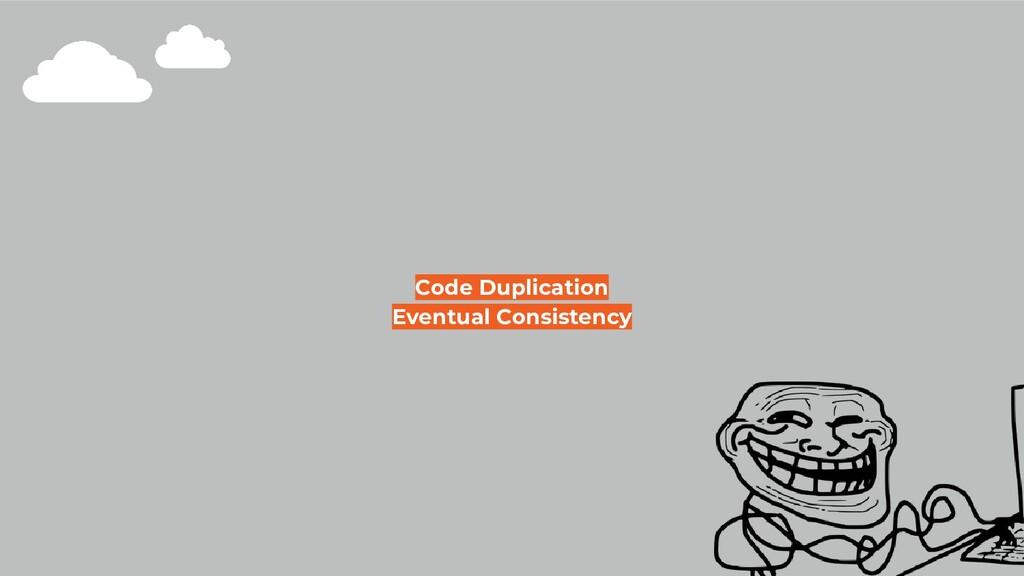 Code Duplication Eventual Consistency