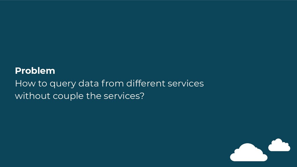 Problem How to query data from different servic...