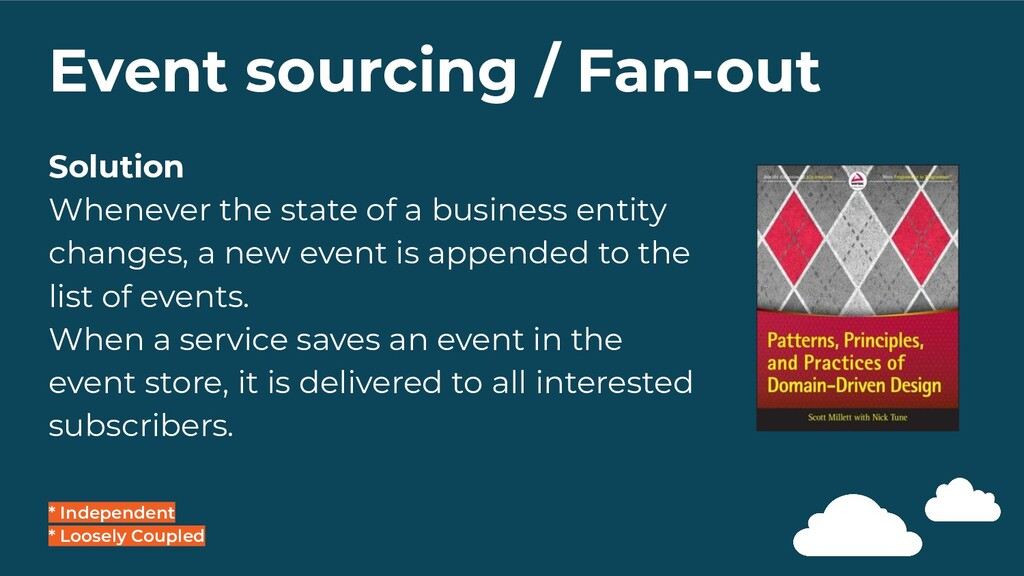 Event sourcing / Fan-out * Independent * Loosel...
