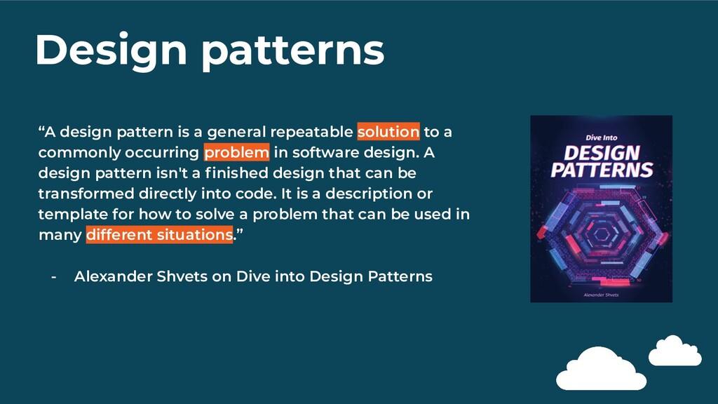 "Design patterns ""A design pattern is a general ..."