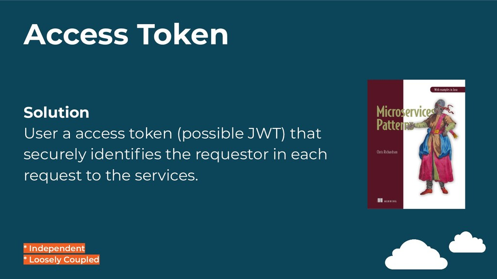 Access Token * Independent * Loosely Coupled So...