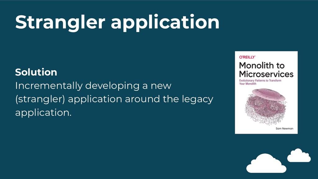 Strangler application Solution Incrementally de...