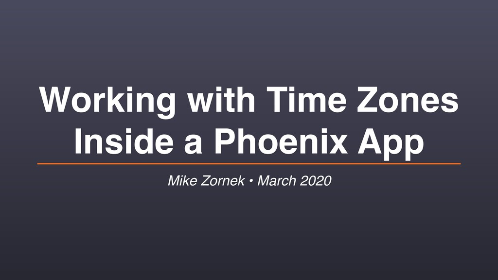 Working with Time Zones Inside a Phoenix App Mi...