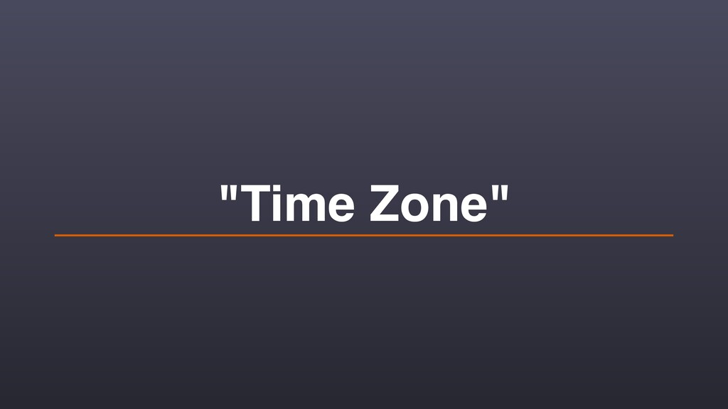 """Time Zone"""
