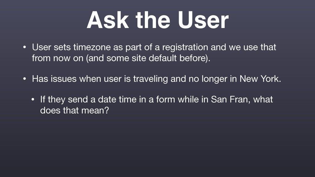 Ask the User • User sets timezone as part of a ...