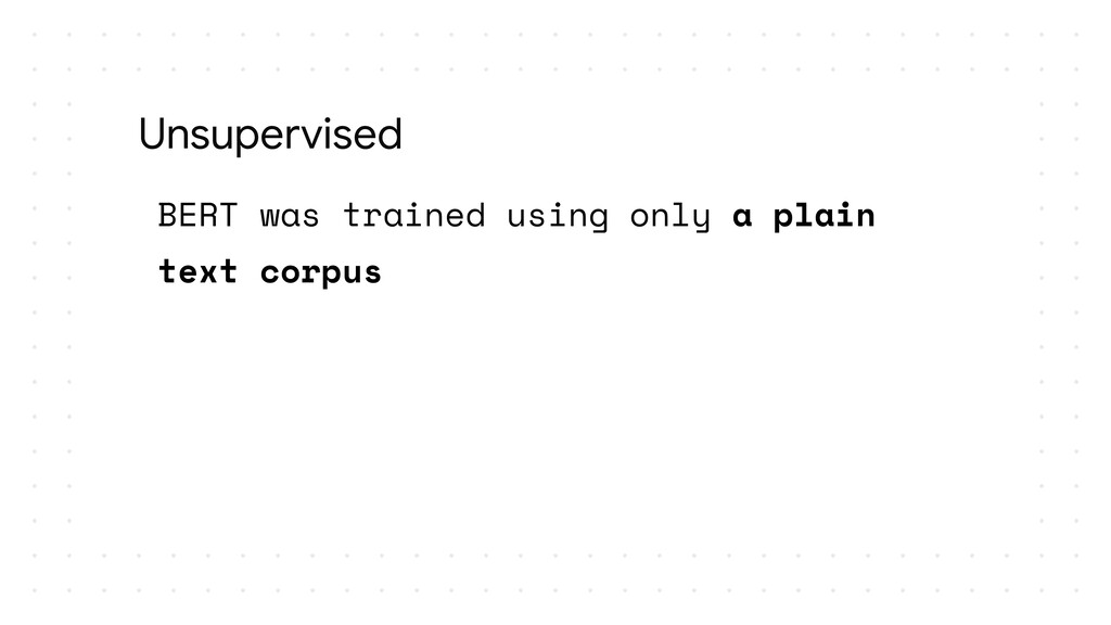 BERT was trained using only a plain text corpus...