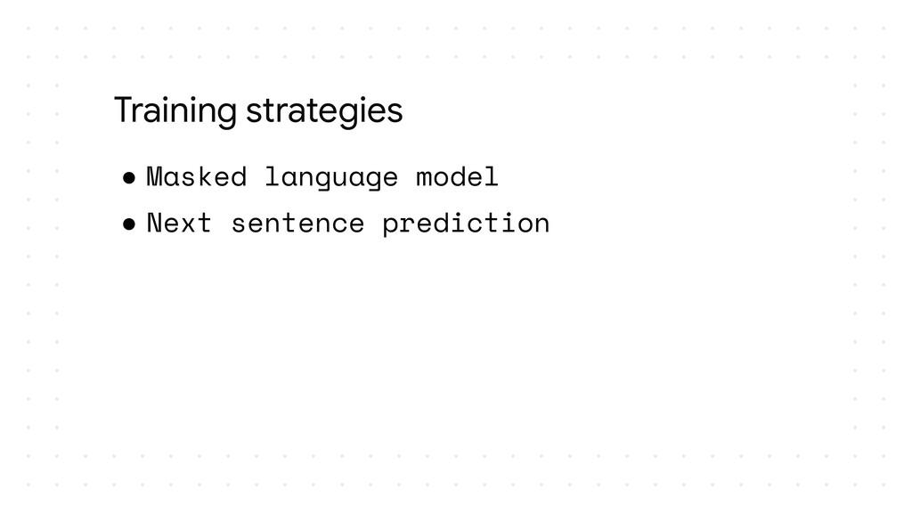 ● Masked language model ● Next sentence predict...
