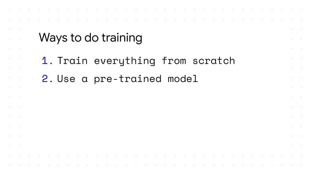 1. Train everything from scratch 2. Use a pre-t...