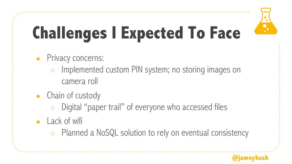 Challenges I Expected To Face ● Privacy concern...