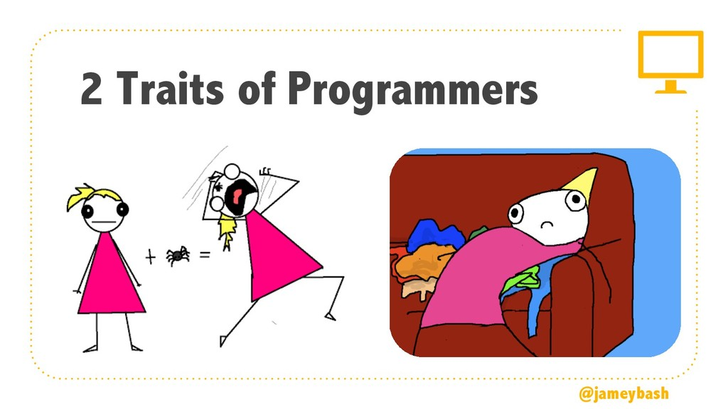2 Traits of Programmers @jameybash
