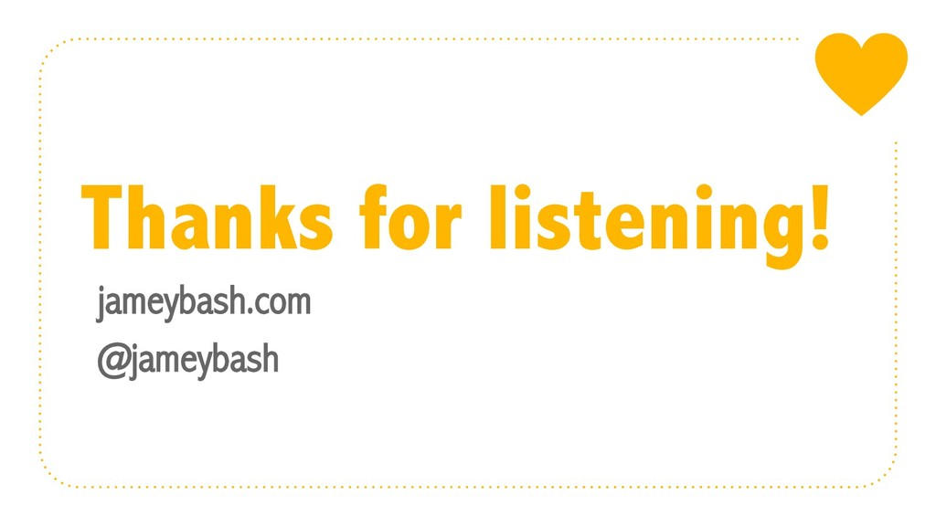 Thanks for listening! jameybash.com @jameybash