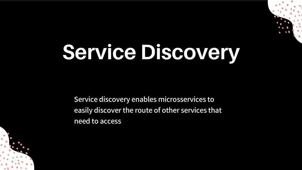 Service discovery enables microsservices to eas...