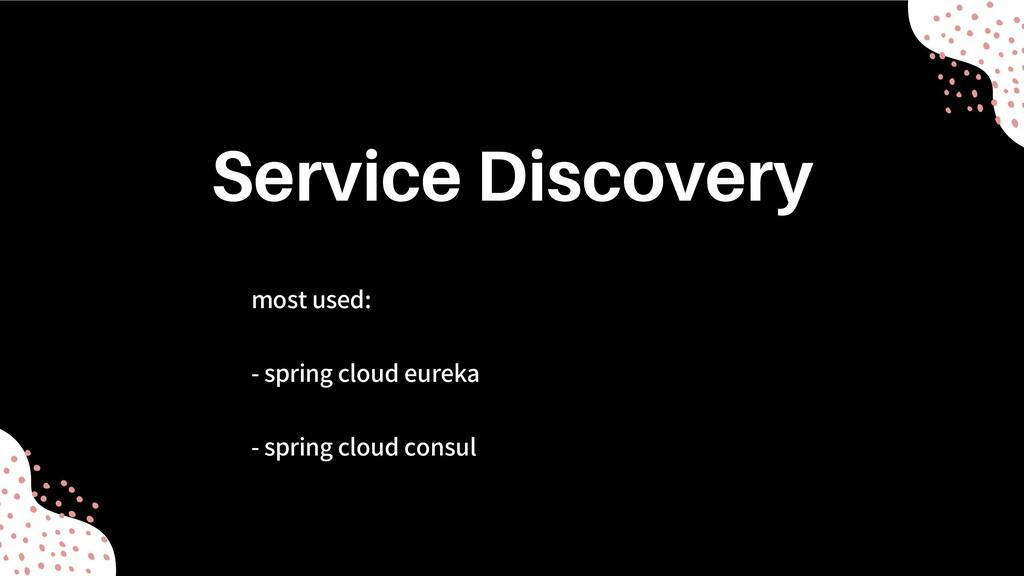 most used: - spring cloud eureka - spring cloud...
