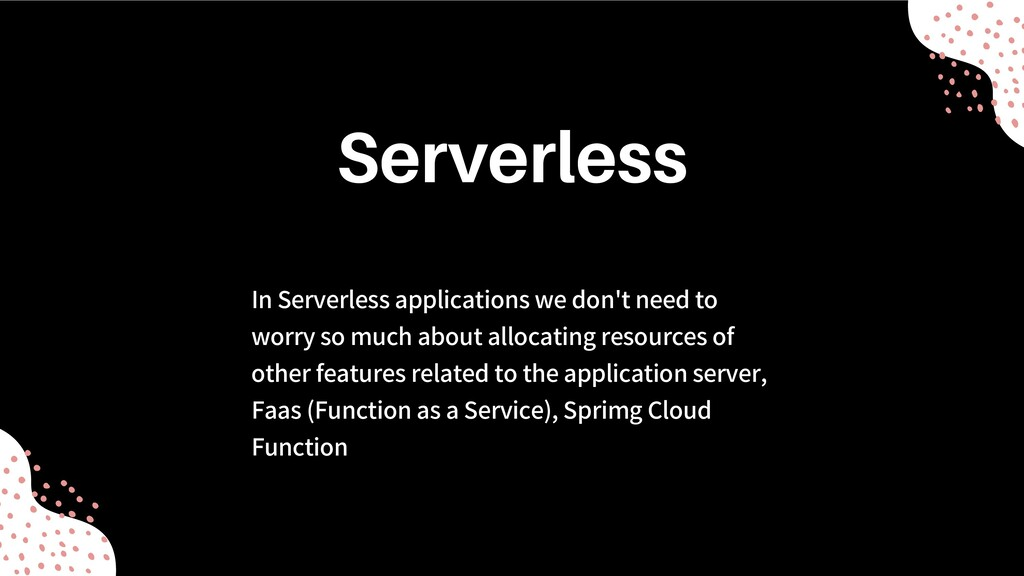 In Serverless applications we don't need to wor...