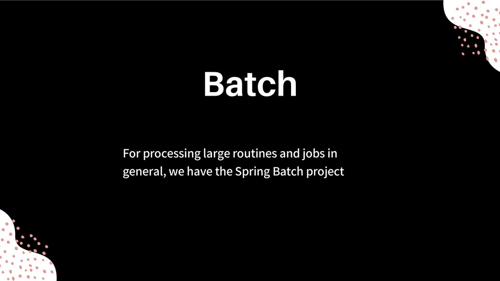 For processing large routines and jobs in gener...