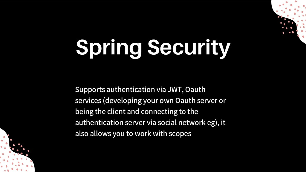Supports authentication via JWT, Oauth services...