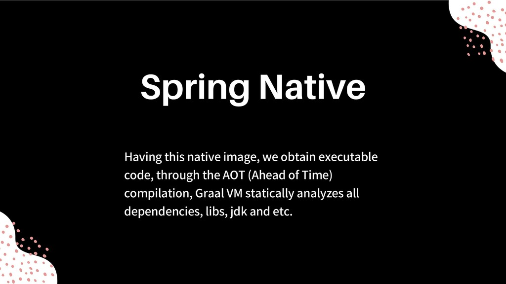 Having this native image, we obtain executable ...