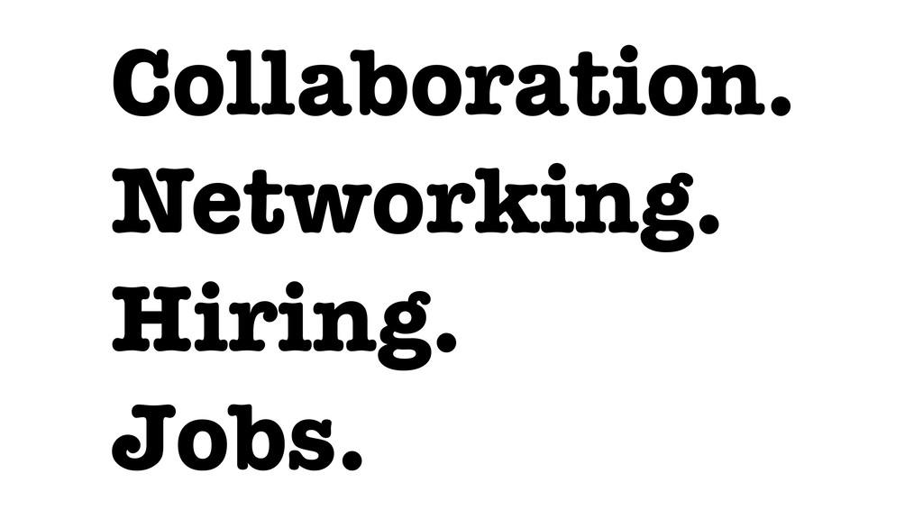 Collaboration. Networking. Hiring. Jobs.